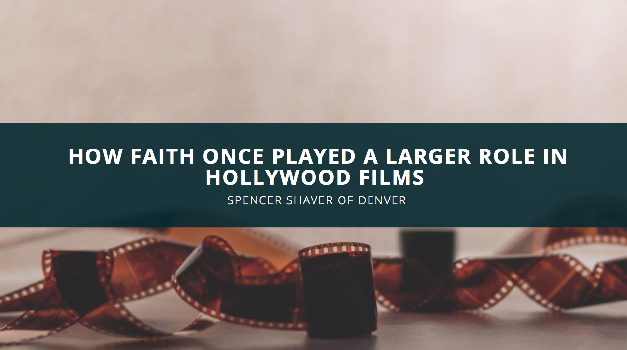 Filmmaker Spencer Shaver of Denver Discusses How Faith Once Played a Larger Role in Hollywood Films